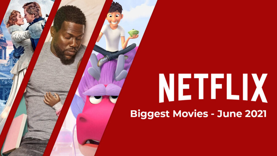 Biggest Movies on Netflix in June 2021 According to the Top 10s